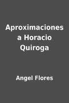 Aproximaciones a Horacio Quiroga by Angel…