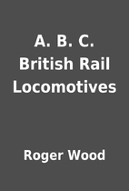 A. B. C. British Rail Locomotives by Roger…