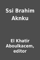 Ssi Brahim Aknku by El Khatir Aboulkacem,…