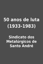 50 anos de luta (1933-1983) by Sindicato dos…