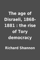 The age of Disraeli, 1868-1881 : the rise of…