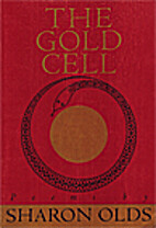 The gold cell : poems by Sharon Olds