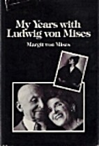 My Years With Ludwig von Mises by Margit von…