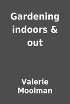 Gardening indoors & out by Valerie Moolman