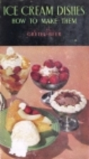 Ice cream dishes: How to make them by Gretel…