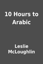 10 Hours to Arabic by Leslie McLoughlin