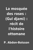 La mosquée des roses : (Gul djami) :…