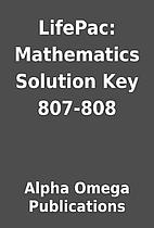 LifePac: Mathematics Solution Key 807-808 by…