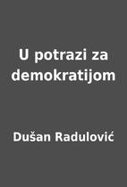 U potrazi za demokratijom by Dušan…