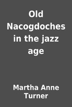 Old Nacogdoches in the jazz age by Martha…