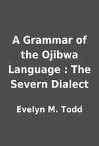 A Grammar of the Ojibwa Language : The…