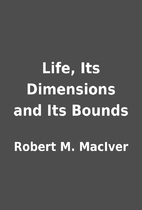 Life, Its Dimensions and Its Bounds by…