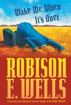 Wake Me When It's Over by Robison E. Wells
