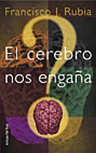 El cerebro nos engaña by Francisco J. Rubia