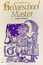 The Story of a Hedge School Master by Eugene…