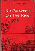 No Passenger on the River by Tran Van Dinh