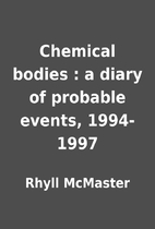 Chemical bodies : a diary of probable…