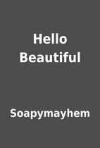 Hello Beautiful by Soapymayhem