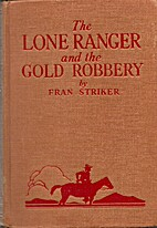 The Lone Ranger and the Gold Robbery by Fran…