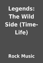Legends: The Wild Side (Time-Life) by Rock…