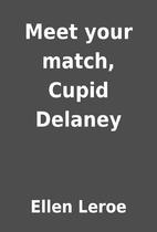 Meet your match, Cupid Delaney by Ellen…