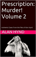 Prescription: Murder! Volume 2: Authentic…