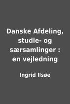 Danske Afdeling, studie- og særsamlinger :…