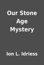 Our Stone Age Mystery by Ion L. Idriess