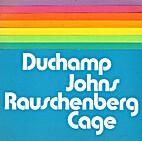 Duchamp, Johns, Rauschenberg, Cage by…