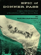 Epic Of Donner Pass by Ruth Marshall Bowlen