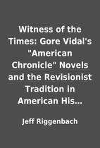 Witness of the Times: Gore Vidal's American…