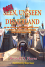 More Seen, Un-Seen Disneyland: An Un-Official, Un-Authorized Look At What You see At Disneyland, But Never Really See - Russell D. Flores