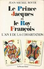 Le Prince Jacques et le Roy François. L'an…