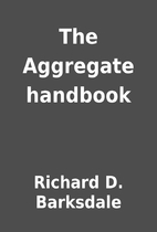 The Aggregate handbook by Richard D.…