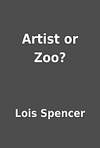 Artist or Zoo? by Lois Spencer
