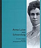 Anna Luise von Schwarzburg 1871-1951: Ein…