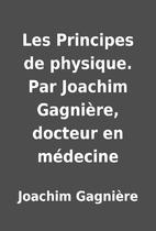 Les Principes de physique. Par Joachim…