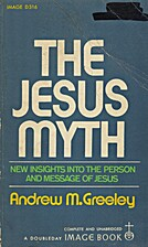 The Jesus Myth by Andrew Greeley