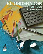 Ordenador, El y Tus Hijos by Ray Hammond