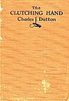 The Clutching Hand by Charles J. Dutton