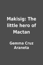 Makisig: The little hero of Mactan by Gemma…