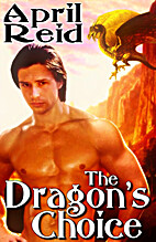 The Dragon's Choice by April Reid