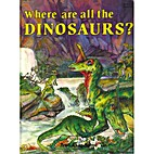 Where Are All the Dinosaurs? by Mary Le Duc…