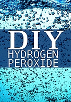DIY Hydrogen Peroxide: How to Clean…