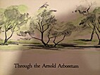 Through the Arnold Arboretum by S. B. Sutton