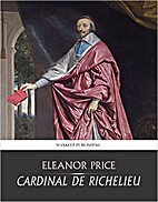 Cardinal De Richelieu by Eleanor Price