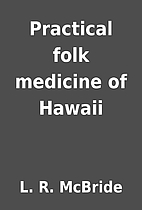 Practical folk medicine of Hawaii by L. R.…