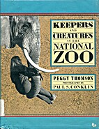 Keepers and Creatures at the National Zoo by…