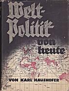 Weltpolitik von heute by Karl Haushofer