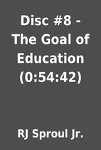 Disc #8 - The Goal of Education (0:54:42) by…